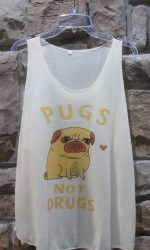pugs not drugs shirt tank top