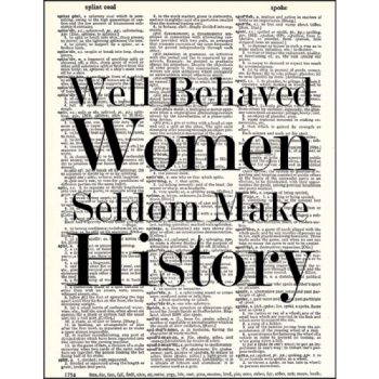 Well behaved women seldom make history dictionary print